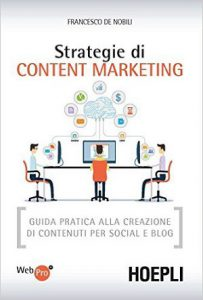 Strategie di Content Marketing. Guida pratica alla creazione di contenuti per social e blog (Francesco De Nobili)