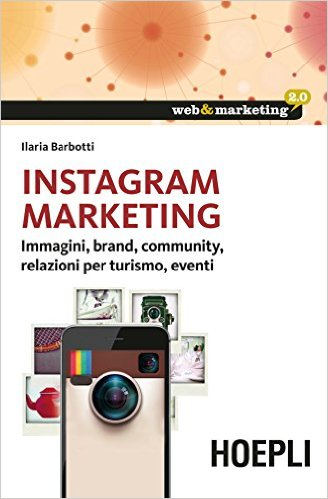 Instagram marketing: immagini, brand, community, relazioni per turismo, eventi