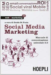 social media marketing. manuale di comunicazione aziendale 2.0 di Fraia, G