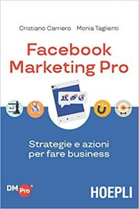 facebook marketing pro. strategie e azioni per fare business di cristiano carriero e monia taglienti