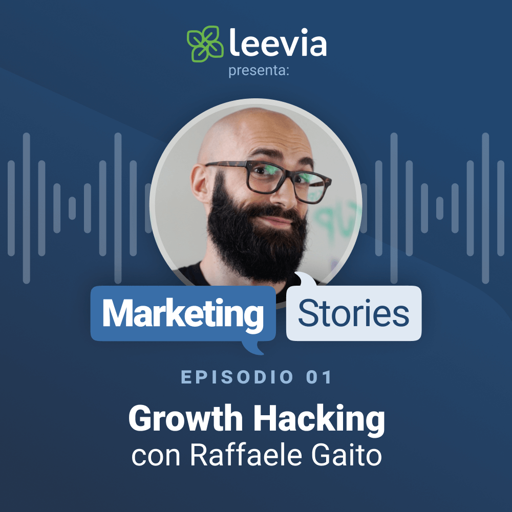 Growth hacking con Raffaele Gaito - Leevia Marketing Stories #01